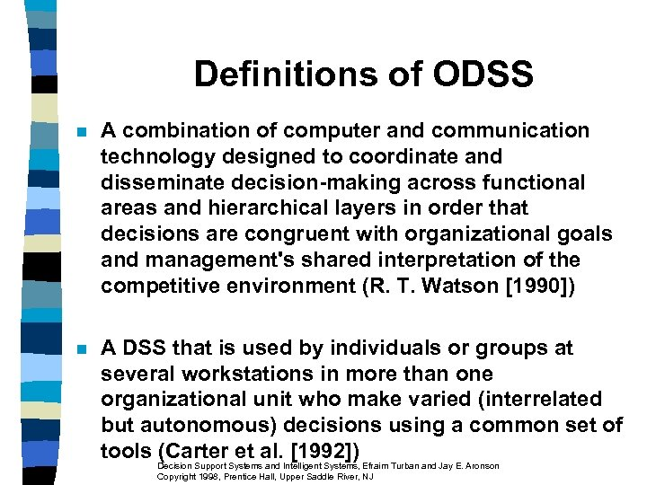Definitions of ODSS n A combination of computer and communication technology designed to coordinate