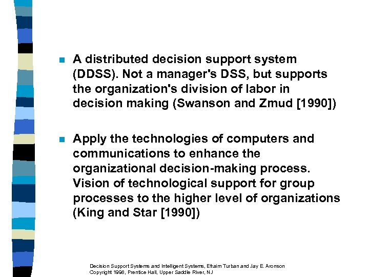 n A distributed decision support system (DDSS). Not a manager's DSS, but supports the