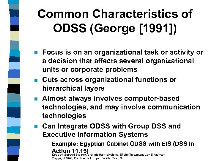 Common Characteristics of ODSS (George [1991]) n n Focus is on an organizational task