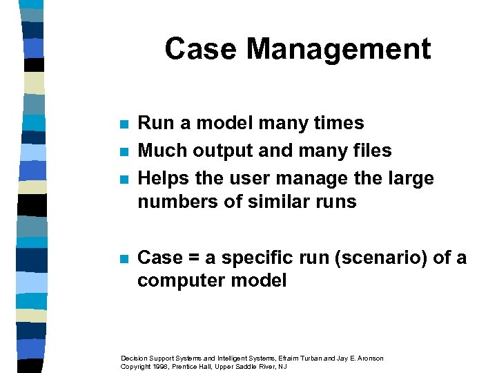 Case Management n n Run a model many times Much output and many files