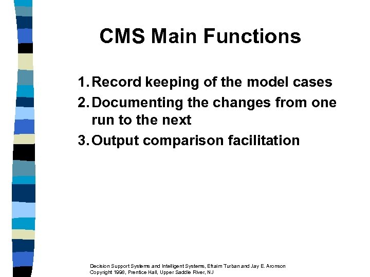 CMS Main Functions 1. Record keeping of the model cases 2. Documenting the changes