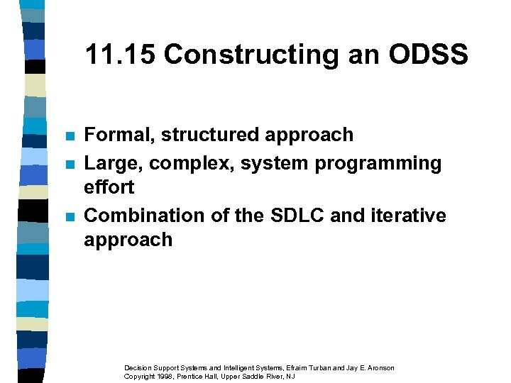 11. 15 Constructing an ODSS n n n Formal, structured approach Large, complex, system