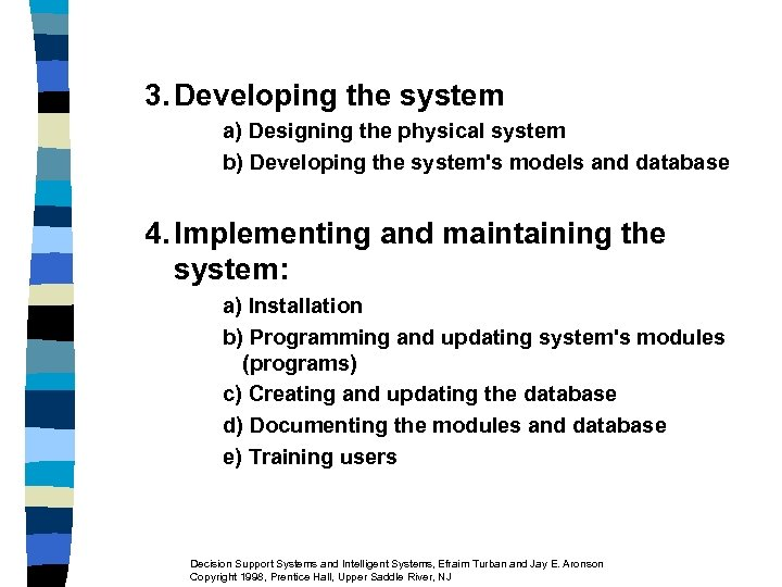 3. Developing the system a) Designing the physical system b) Developing the system's models