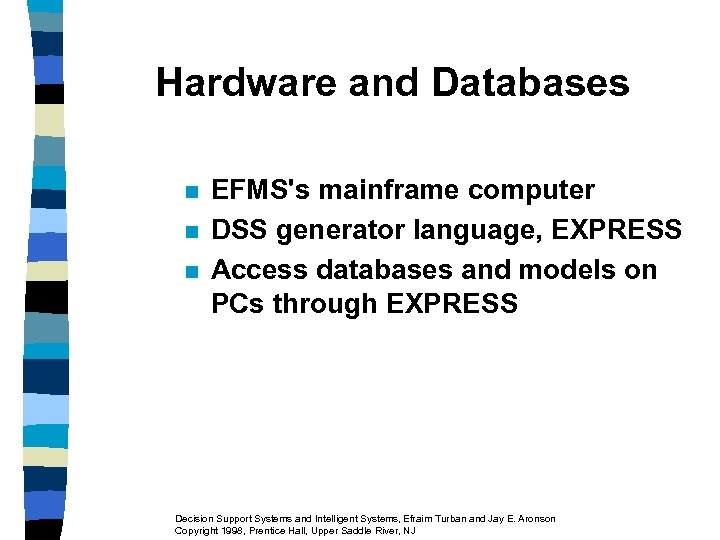 Hardware and Databases n n n EFMS's mainframe computer DSS generator language, EXPRESS Access