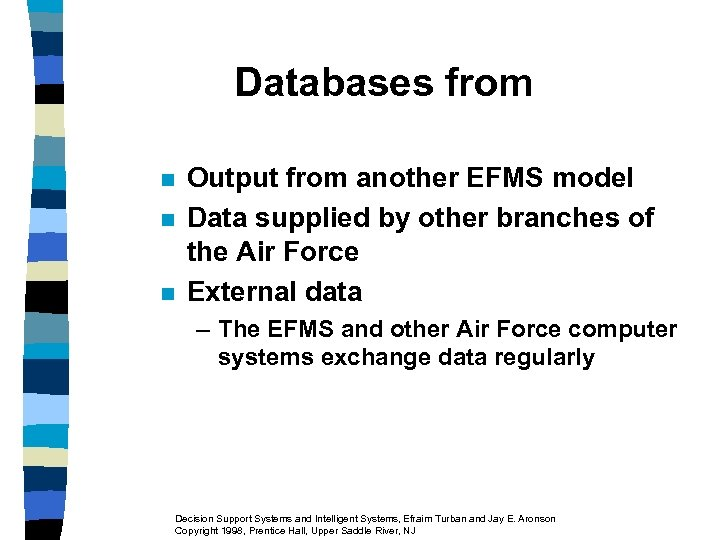 Databases from n n n Output from another EFMS model Data supplied by other