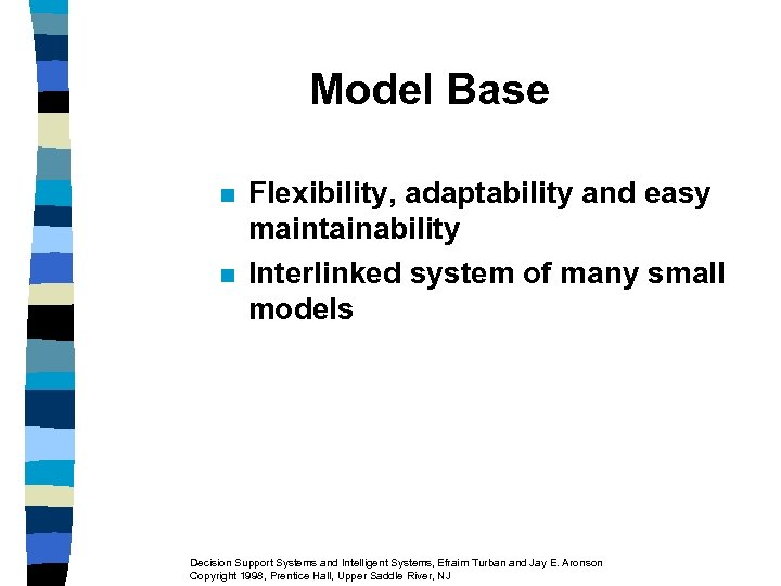 Model Base n n Flexibility, adaptability and easy maintainability Interlinked system of many small