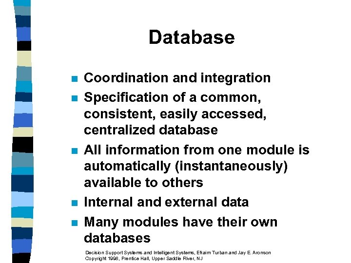 Database n n n Coordination and integration Specification of a common, consistent, easily accessed,