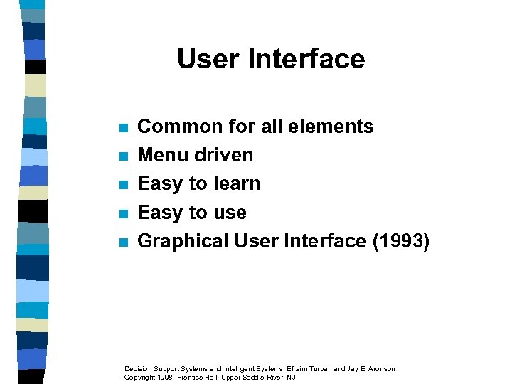 User Interface n n n Common for all elements Menu driven Easy to learn
