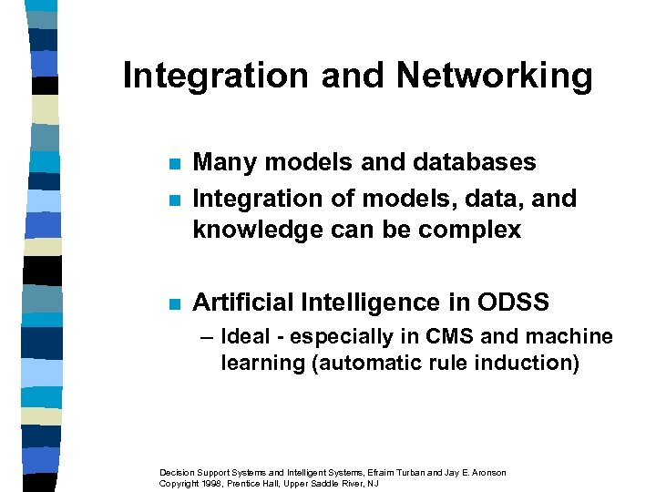 Integration and Networking n Many models and databases Integration of models, data, and knowledge