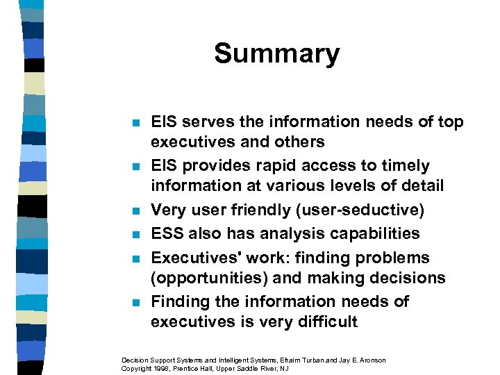 Summary n n n EIS serves the information needs of top executives and others