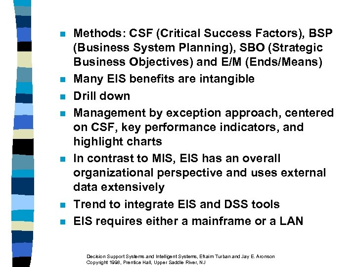n n n n Methods: CSF (Critical Success Factors), BSP (Business System Planning), SBO