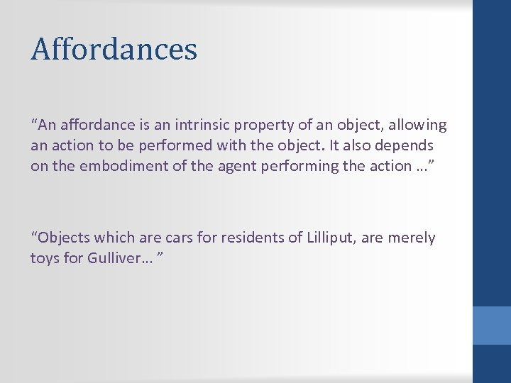 "Affordances ""An affordance is an intrinsic property of an object, allowing an action to"
