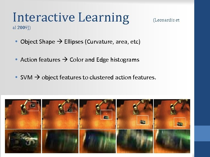 Interactive Learning (Leonardis et al 2009]) • Object Shape Ellipses (Curvature, area, etc) •