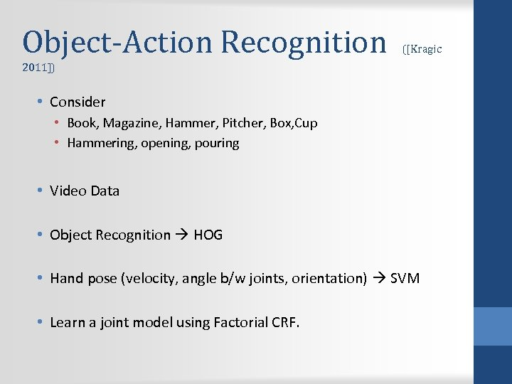 Object-Action Recognition ([Kragic 2011]) • Consider • Book, Magazine, Hammer, Pitcher, Box, Cup •