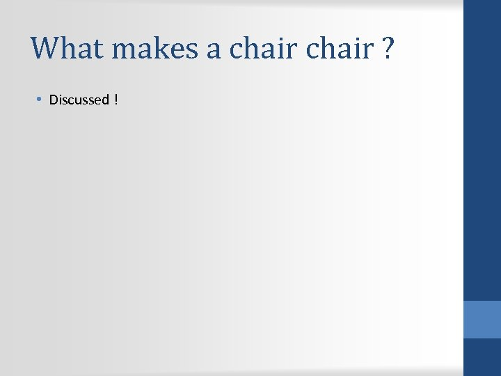 What makes a chair ? • Discussed !