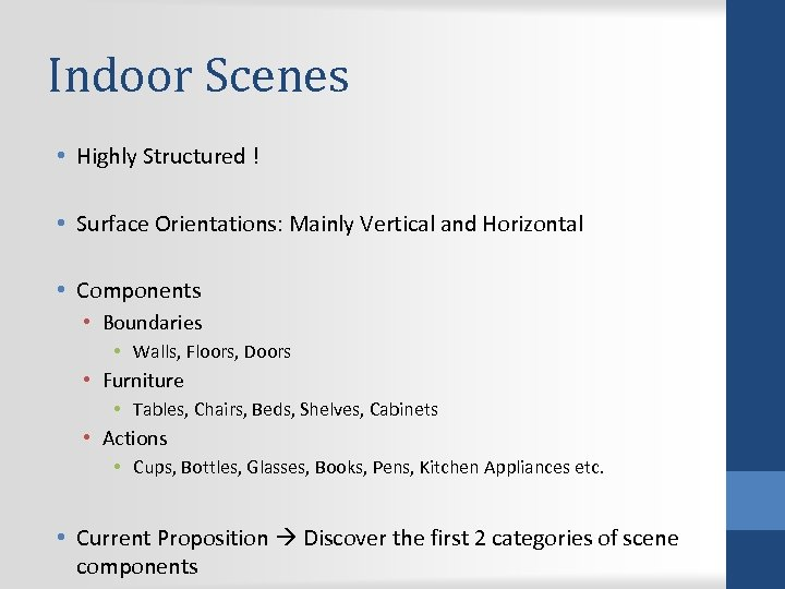 Indoor Scenes • Highly Structured ! • Surface Orientations: Mainly Vertical and Horizontal •