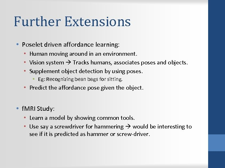 Further Extensions • Poselet driven affordance learning: • Human moving around in an environment.