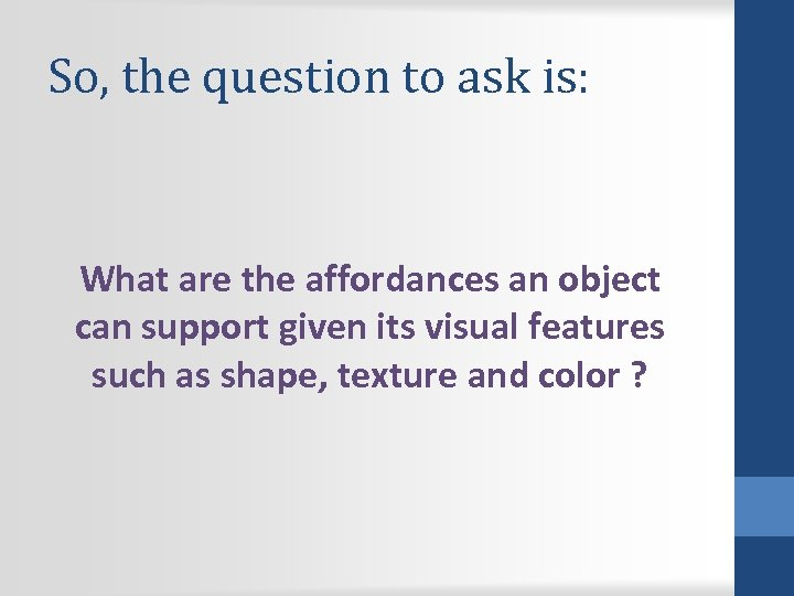 So, the question to ask is: What are the affordances an object can support