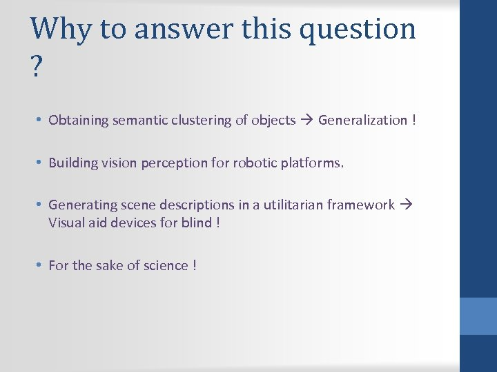 Why to answer this question ? • Obtaining semantic clustering of objects Generalization !