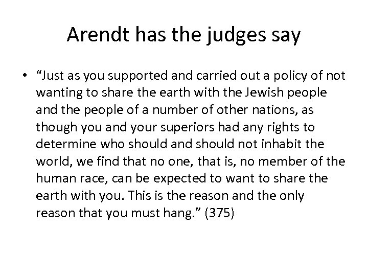 "Arendt has the judges say • ""Just as you supported and carried out a"