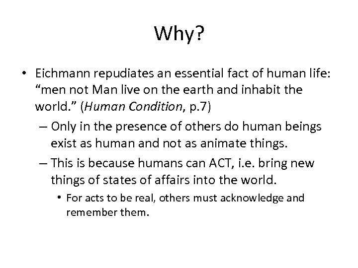 "Why? • Eichmann repudiates an essential fact of human life: ""men not Man live"