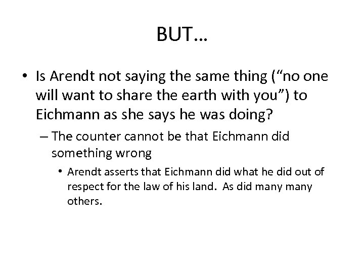"BUT… • Is Arendt not saying the same thing (""no one will want to"
