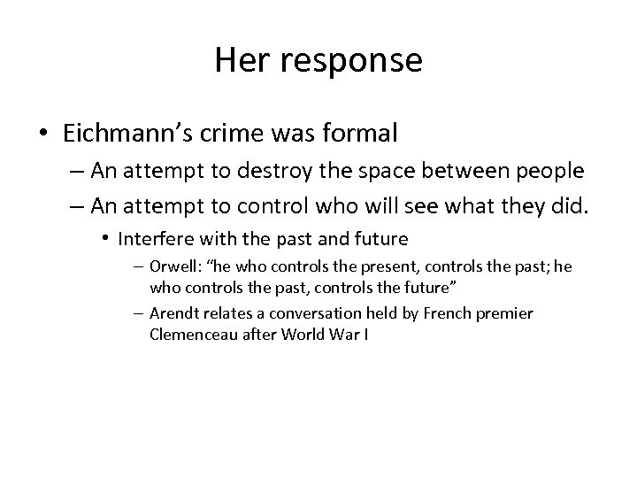 Her response • Eichmann's crime was formal – An attempt to destroy the space