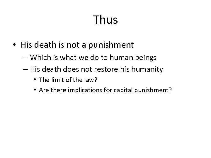 Thus • His death is not a punishment – Which is what we do