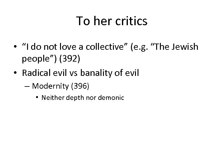 "To her critics • ""I do not love a collective"" (e. g. ""The Jewish"