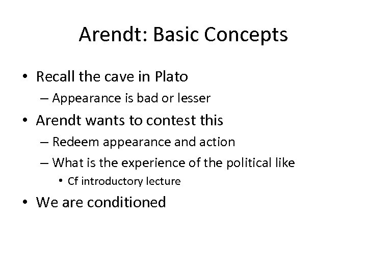 Arendt: Basic Concepts • Recall the cave in Plato – Appearance is bad or