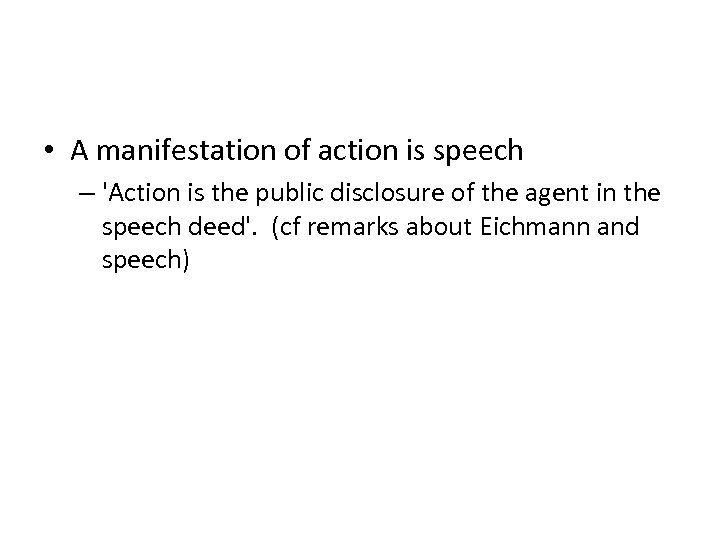 • A manifestation of action is speech – 'Action is the public disclosure