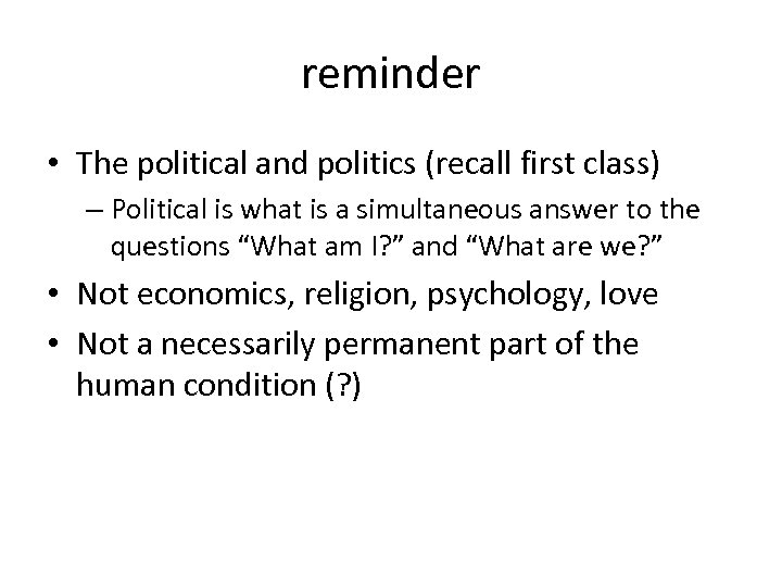 reminder • The political and politics (recall first class) – Political is what is