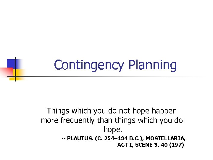 Contingency Planning Things which you do not hope happen more frequently than things which