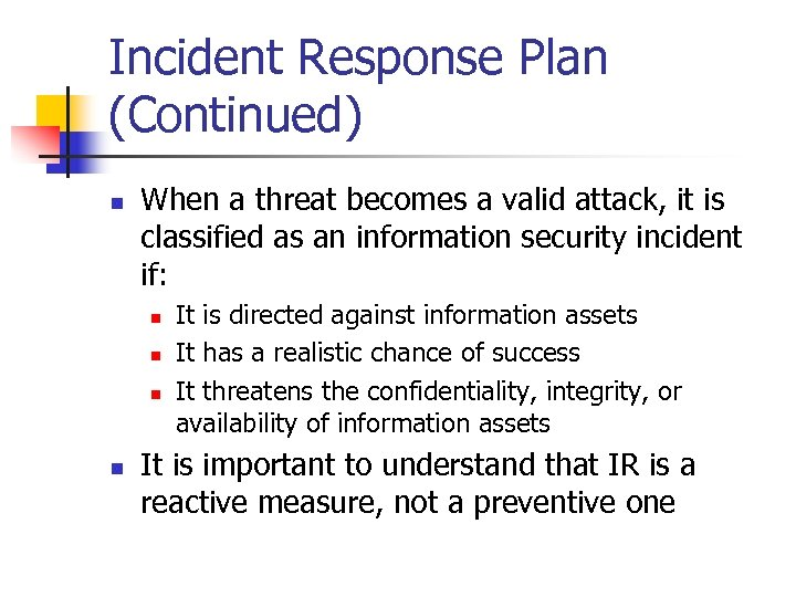 Incident Response Plan (Continued) n When a threat becomes a valid attack, it is