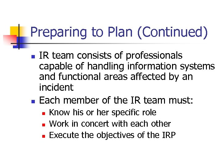Preparing to Plan (Continued) n n IR team consists of professionals capable of handling