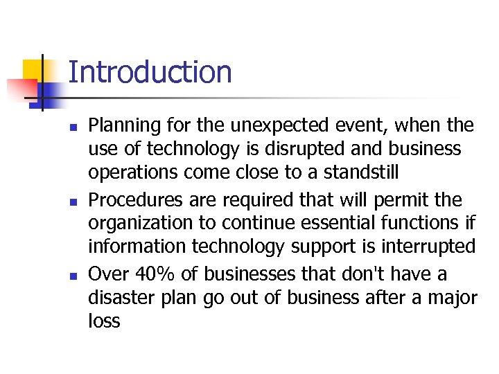Introduction n Planning for the unexpected event, when the use of technology is disrupted