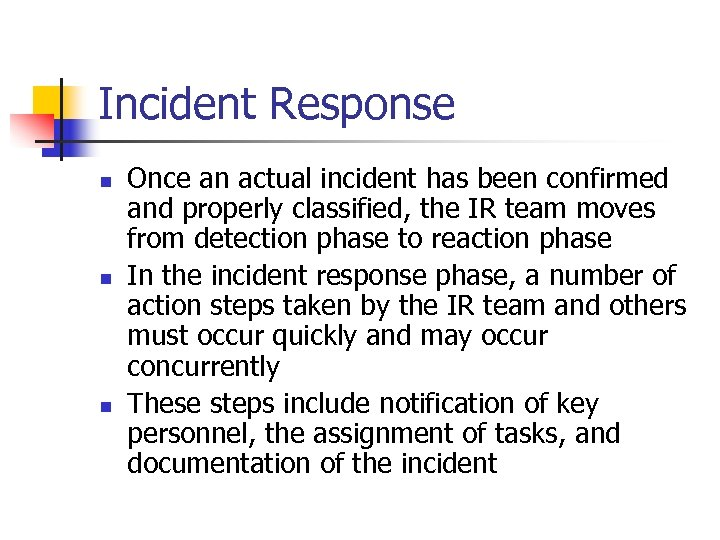 Incident Response n n n Once an actual incident has been confirmed and properly