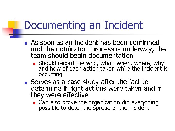 Documenting an Incident n As soon as an incident has been confirmed and the