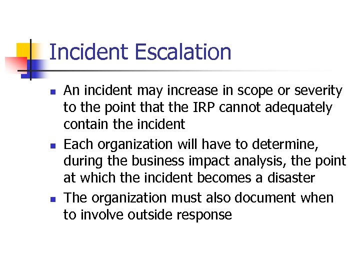 Incident Escalation n An incident may increase in scope or severity to the point