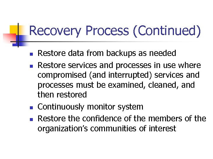 Recovery Process (Continued) n n Restore data from backups as needed Restore services and