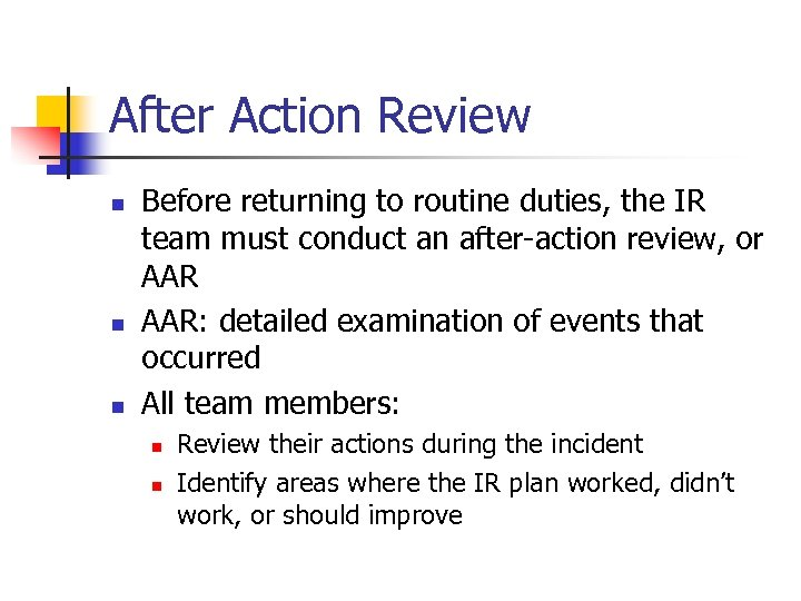 After Action Review n n n Before returning to routine duties, the IR team