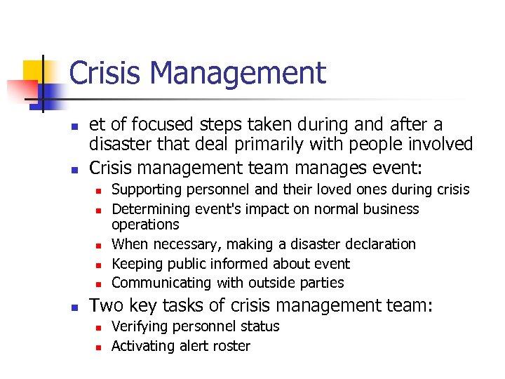 Crisis Management n n et of focused steps taken during and after a disaster