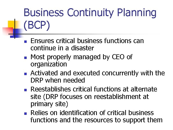 Business Continuity Planning (BCP) n n n Ensures critical business functions can continue in