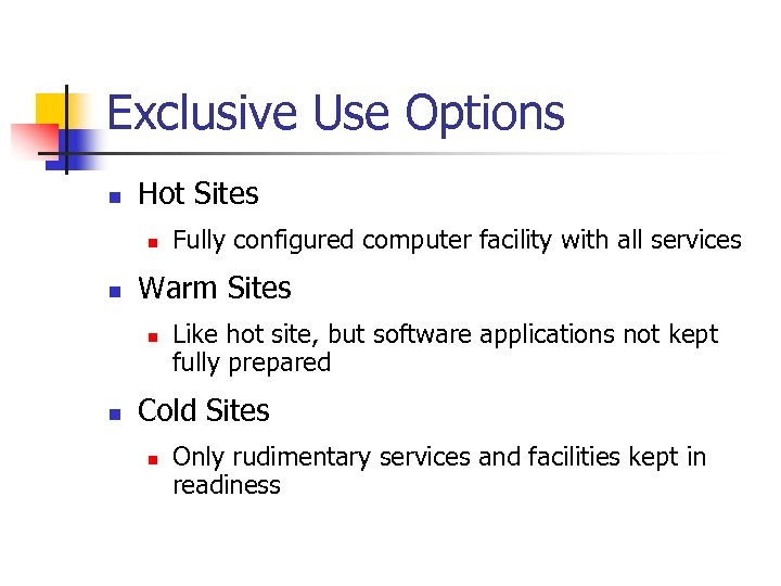 Exclusive Use Options n Hot Sites n n Warm Sites n n Fully configured