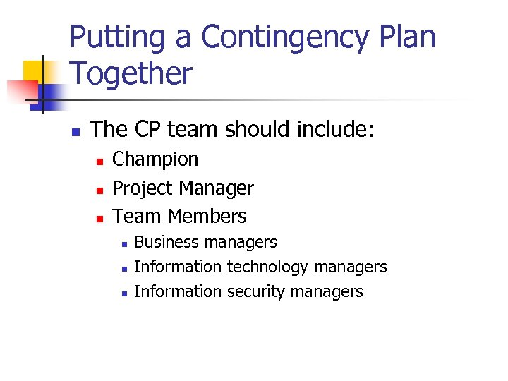 Putting a Contingency Plan Together n The CP team should include: n n n