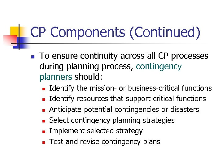 CP Components (Continued) n To ensure continuity across all CP processes during planning process,