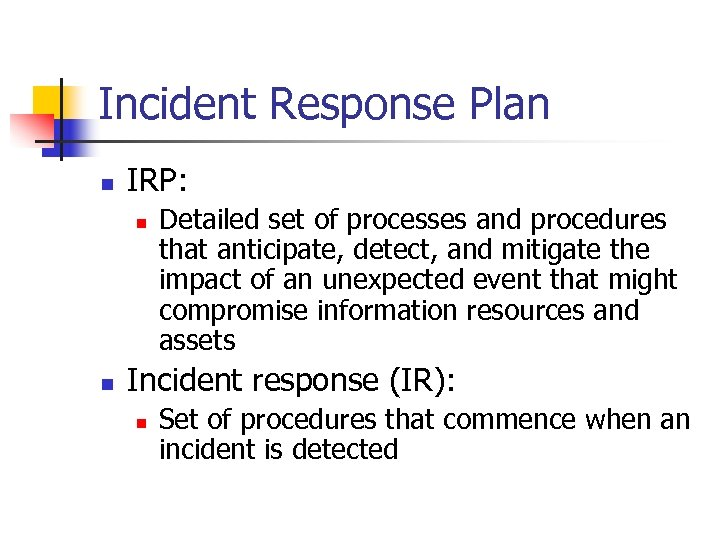 Incident Response Plan n IRP: n n Detailed set of processes and procedures that
