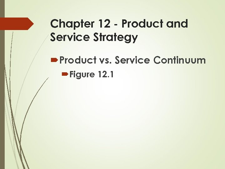 Chapter 12 - Product and Service Strategy Product vs. Service Continuum Figure 12. 1