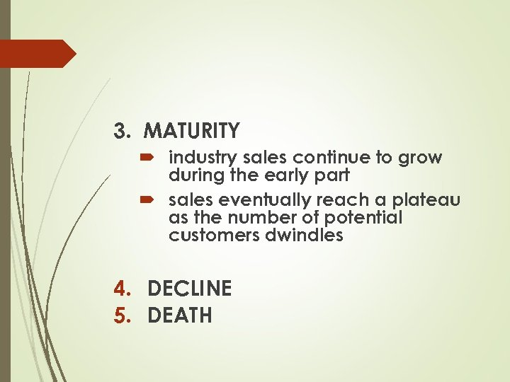 3. MATURITY industry sales continue to grow during the early part sales eventually reach