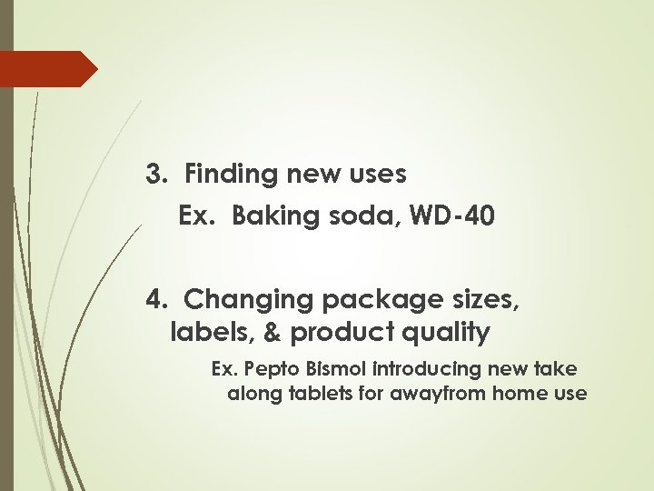 3. Finding new uses Ex. Baking soda, WD-40 4. Changing package sizes, labels, &